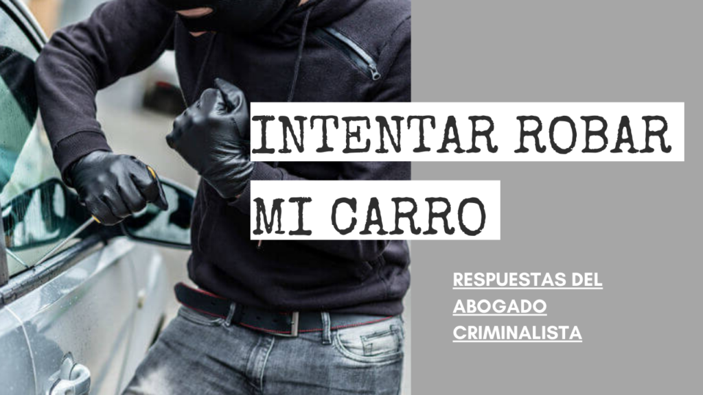 INTENTAR ROBAR MI CARRO