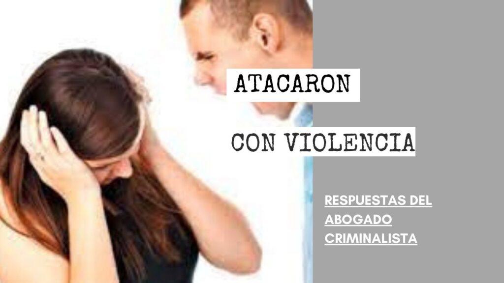 ATACARON CON VIOLENCIA