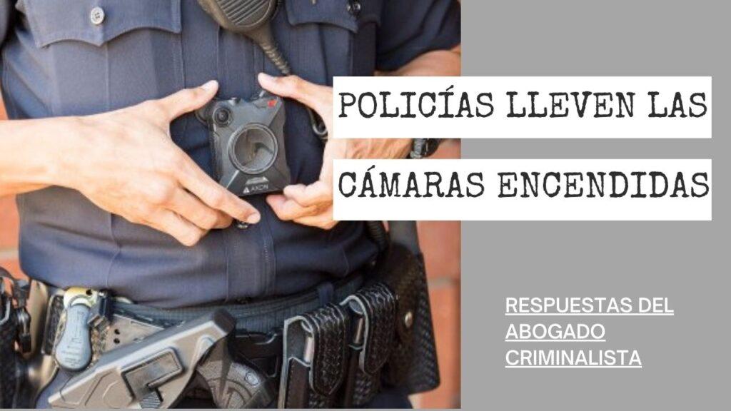UNA LEY QUE LOS POLICÍAS LLEVEN LAS CÁMARAS ENCENDIDAS