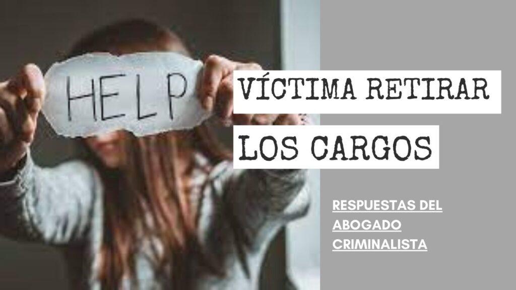 VÍCTIMA RETIRAR LOS CARGOS