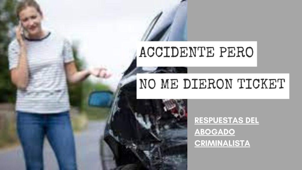 REPORTÉ UN ACCIDENTE PERO NO ME DIERON TICKET NI NADA