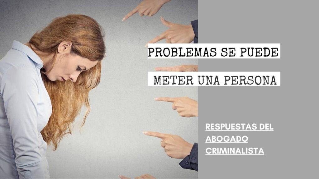 ¿EN QUÉ PROBLEMAS SE PUEDE METER UNA PERSONA CUANDO ACUSA FALSAMENTE?