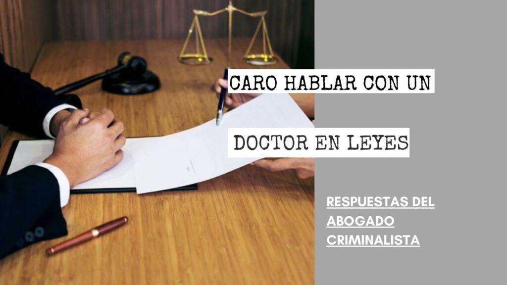 ¿ES CARO HABLAR CON UN DOCTOR EN LEYES?