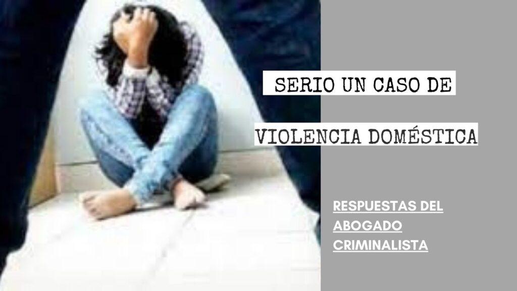 ¿ES MUY SERIO UN CASO DE VIOLENCIA DOMÉSTICA?