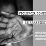 ¿ES USUAL QUE LA VÍCTIMA DE VIOLENCIA DOMÉSTICA SE ARREPIENTA DE SU DECLARACIÓN?