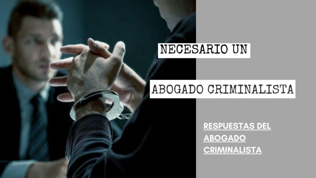 ¿POR QUÉ ES NECESARIO UN ABOGADO CRIMINALISTA CUANDO LE ACUSAN DE UN DELITO?