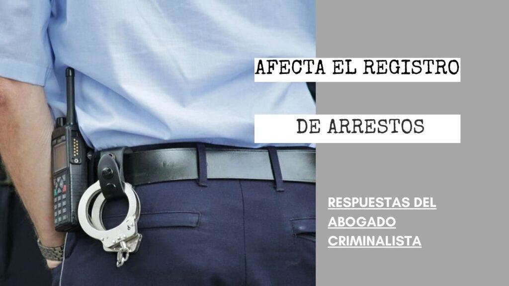 ¿A QUÉ AFECTA EL REGISTRO DE ARRESTOS?
