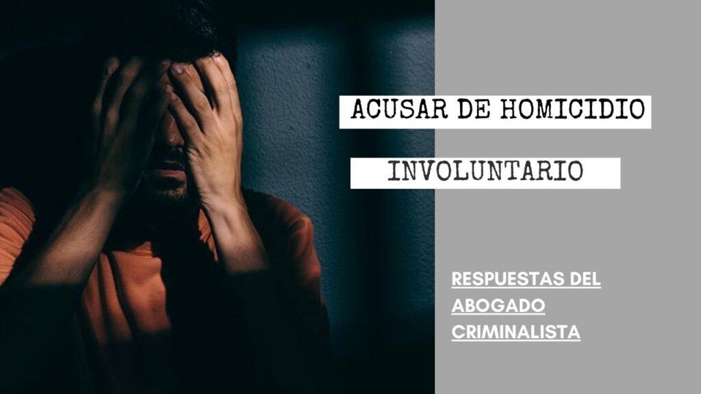 ¿PUEDEN ACUSAR DE HOMICIDIO INVOLUNTARIO SI ME ESTABA DEFENDIENDO?