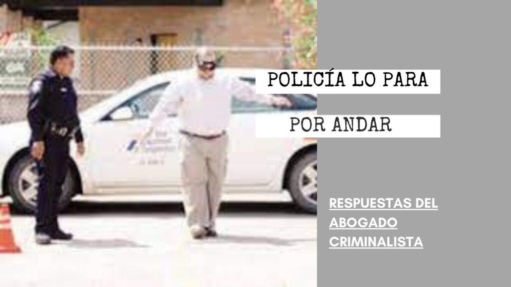 ¿QUÉ HACER SI LA POLICÍA LO PARA POR ANDAR INTOXICADO?