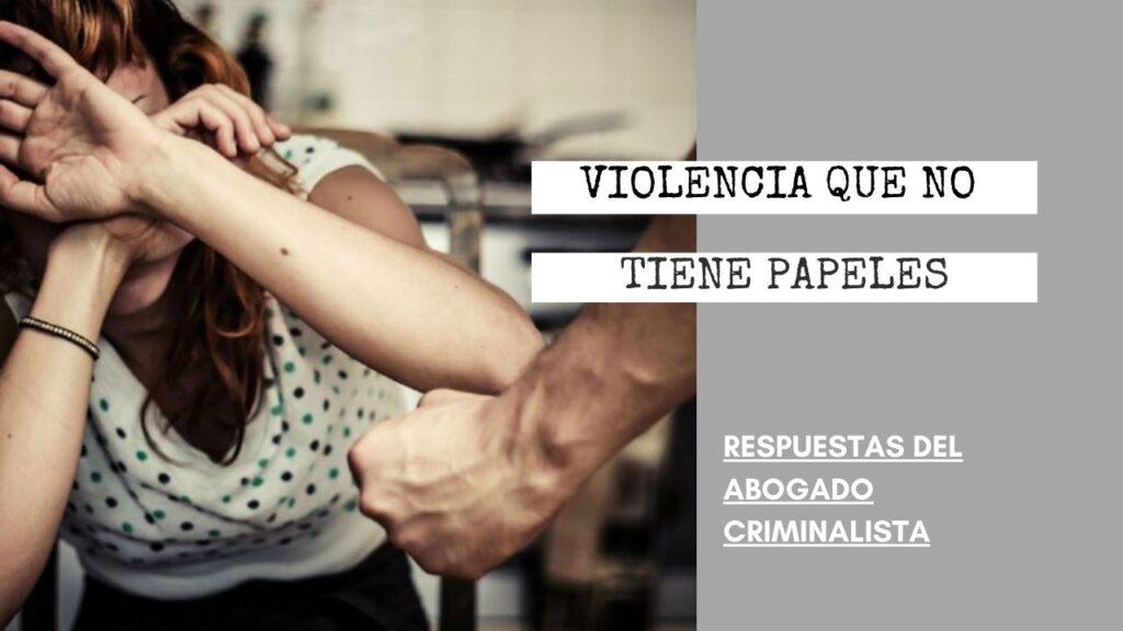 ¿QUÉ SUCEDE CON UNA VÍCTIMA DE VIOLENCIA QUE NO TIENE PAPELES?