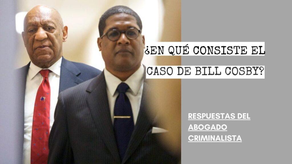 TRATOS DE LA FISCALÍA. ¿EN QUÉ CONSISTE EL CASO DE BILL COSBY?