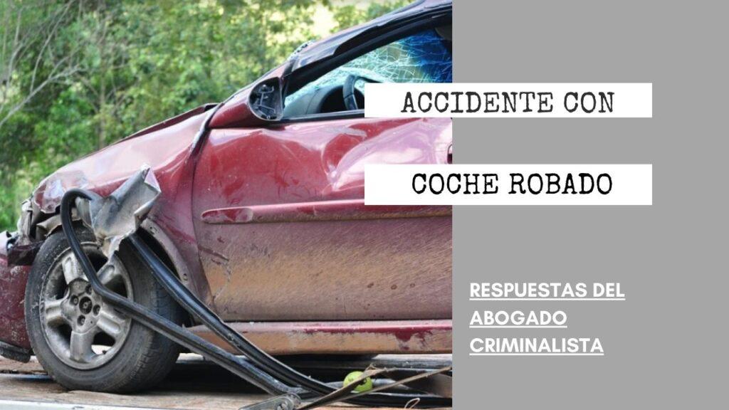 ¿ACCIDENTE CON COCHE ROBADO ?