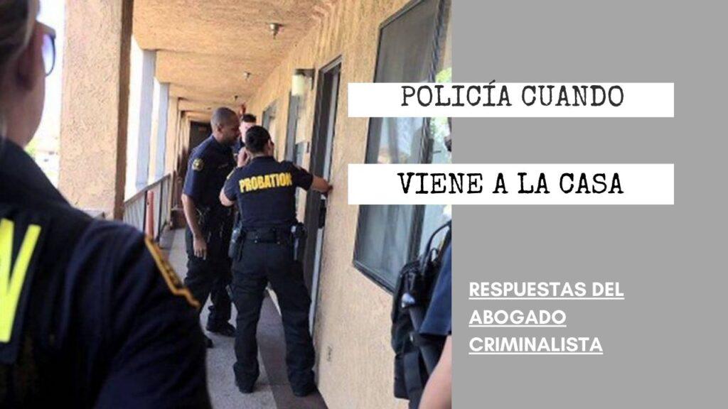 ¿QUÉ PASA SI INTENTO DETENER A LA POLICÍA CUANDO VIENE A LA CASA?