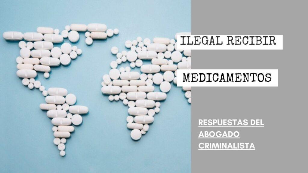 ¿ES ILEGAL RECIBIR MEDICAMENTOS DE MÉXICO?
